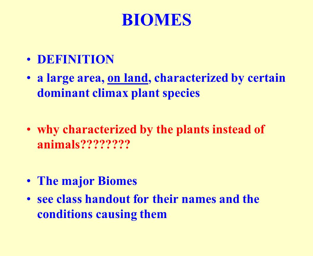 BIOMES DEFINITION. a large area, on land, characterized by certain dominant climax plant species.