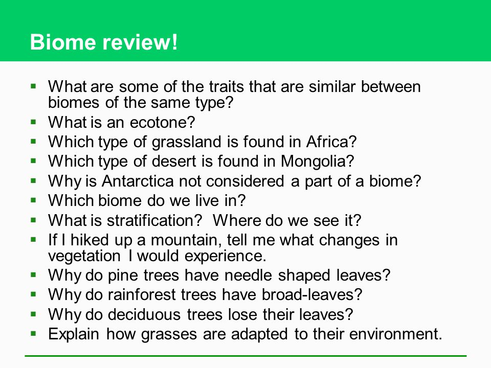 Biome review! What are some of the traits that are similar between biomes of the same type What is an ecotone