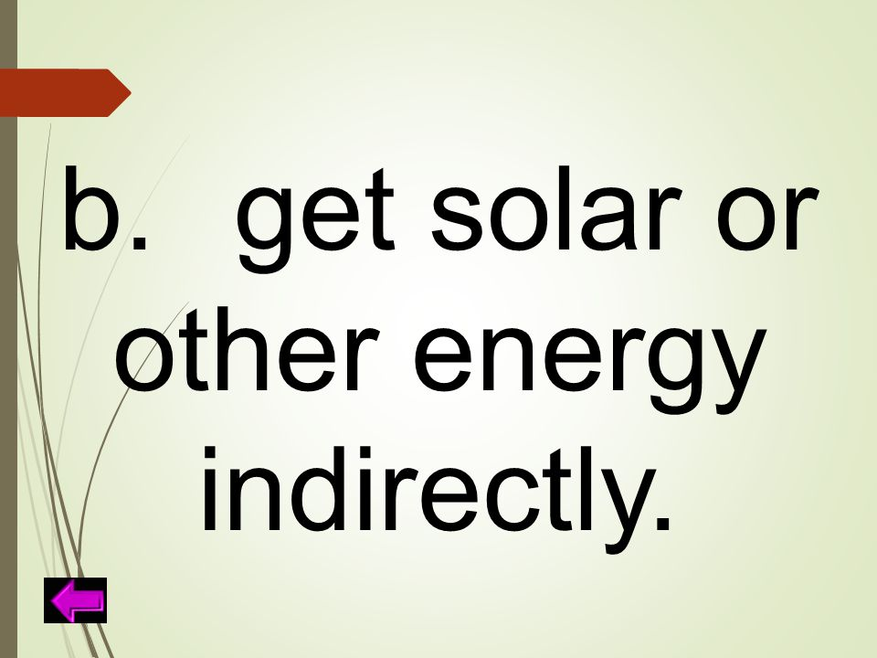 b. get solar or other energy indirectly.