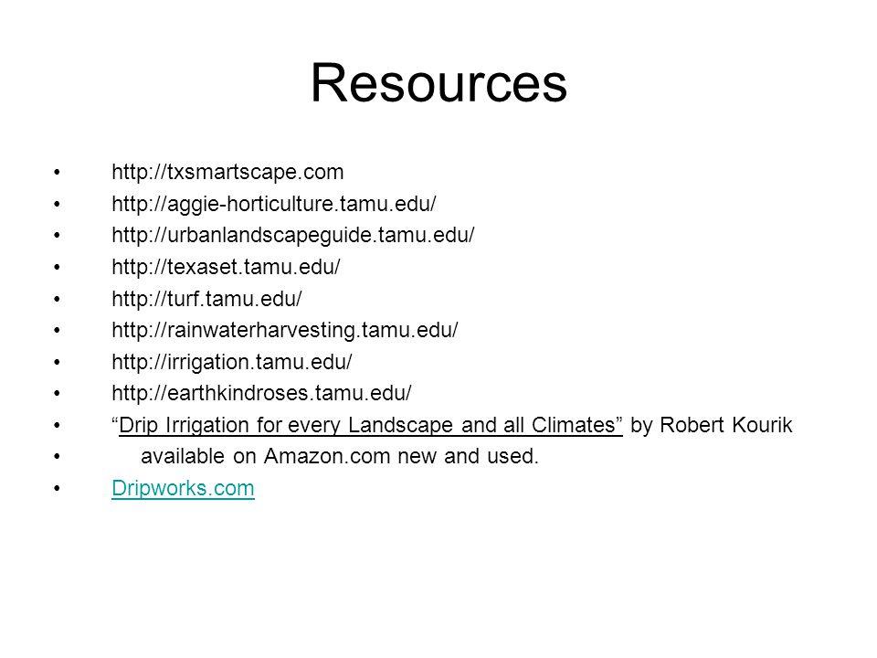 Resources http://txsmartscape.com http://aggie-horticulture.tamu.edu/