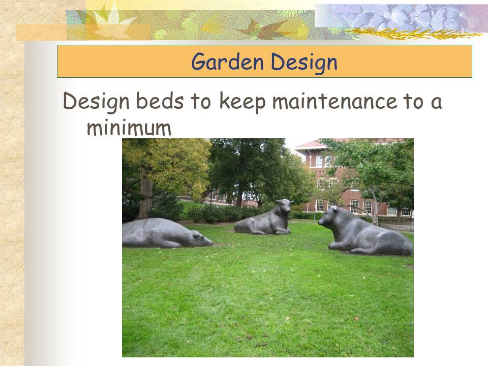 Garden Design Design beds to keep maintenance to a minimum