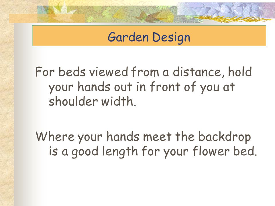 Garden Design For beds viewed from a distance, hold your hands out in front of you at shoulder width.