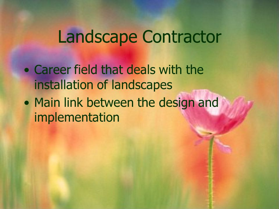 Landscape Contractor Career field that deals with the installation of landscapes.