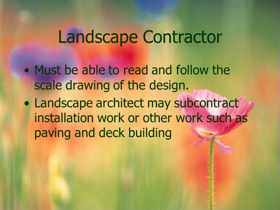 Landscape Contractor Must be able to read and follow the scale drawing of the design.