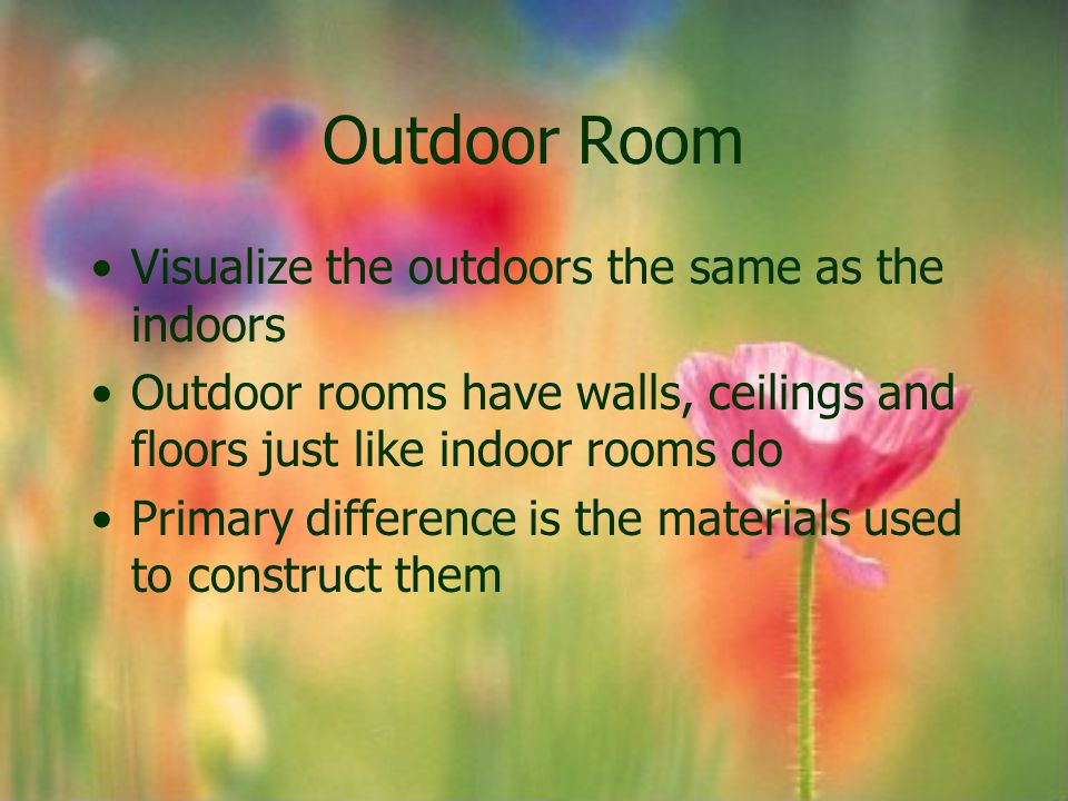 Outdoor Room Visualize the outdoors the same as the indoors