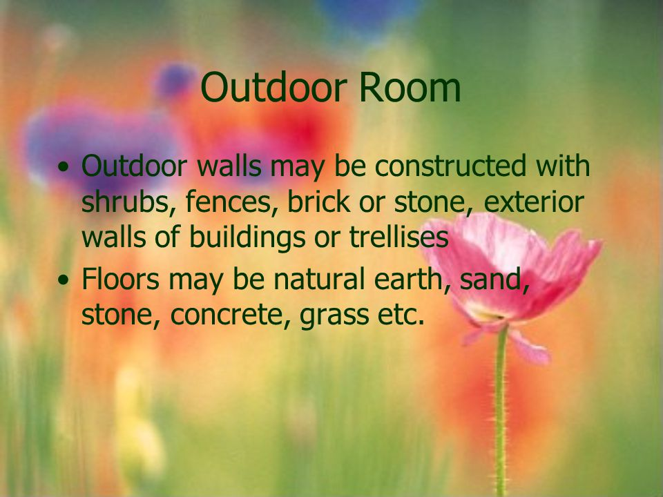 Outdoor Room Outdoor walls may be constructed with shrubs, fences, brick or stone, exterior walls of buildings or trellises.