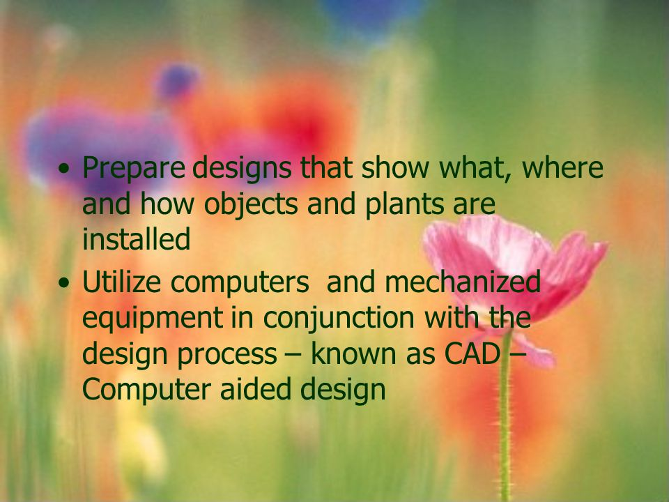 Prepare designs that show what, where and how objects and plants are installed
