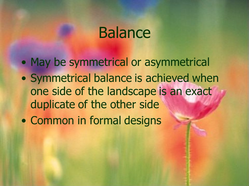 Balance May be symmetrical or asymmetrical