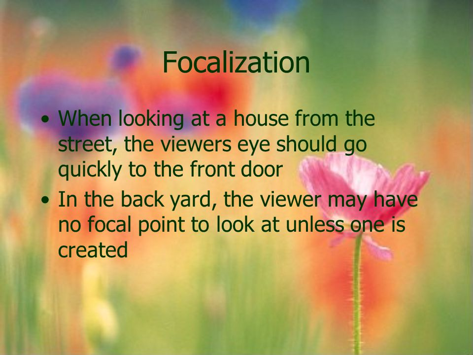 Focalization When looking at a house from the street, the viewers eye should go quickly to the front door.