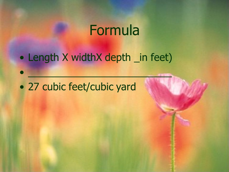Formula Length X widthX depth _in feet) __________________________