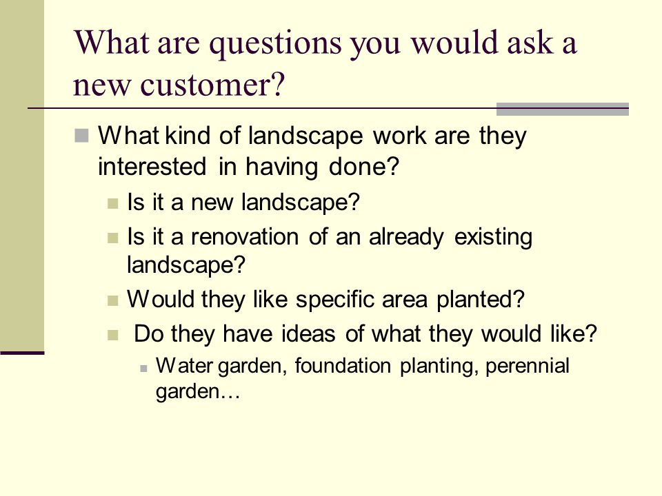 What are questions you would ask a new customer