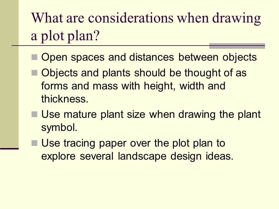 What are considerations when drawing a plot plan