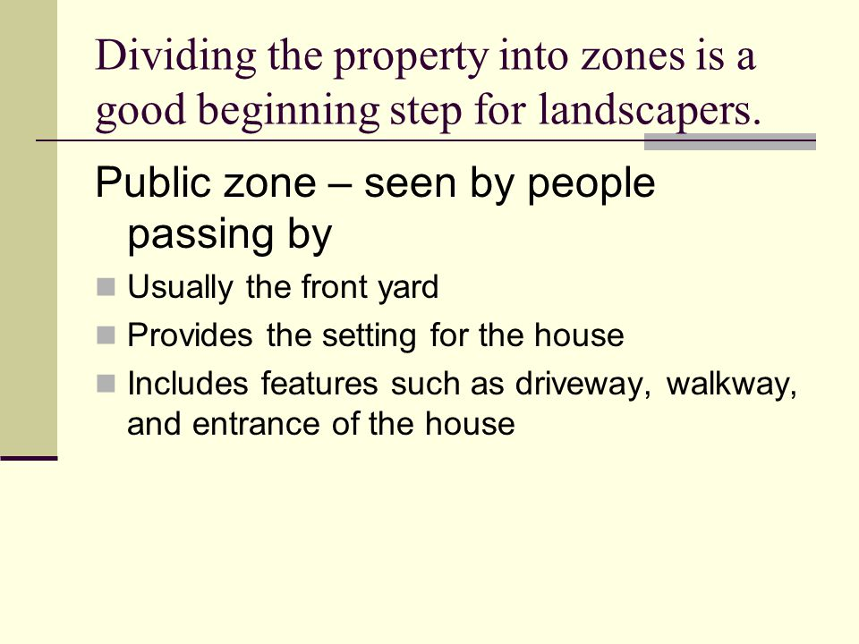 Dividing the property into zones is a good beginning step for landscapers.