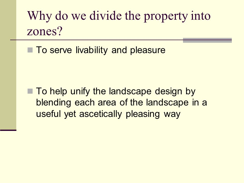 Why do we divide the property into zones