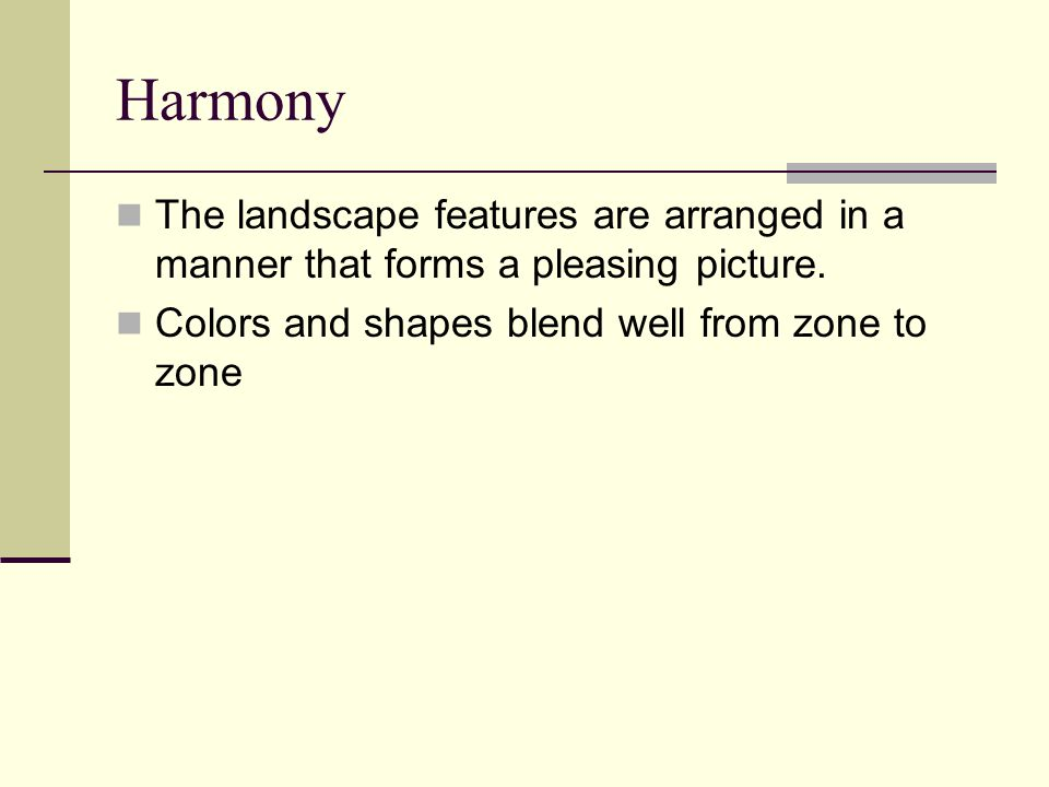 Harmony The landscape features are arranged in a manner that forms a pleasing picture.