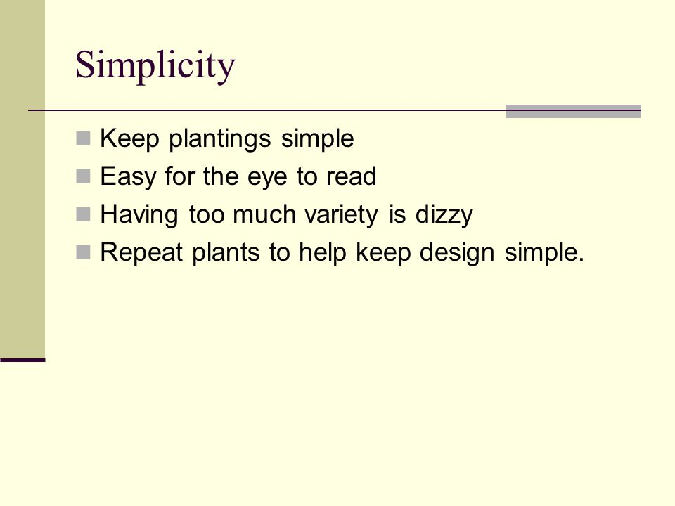 Simplicity Keep plantings simple Easy for the eye to read