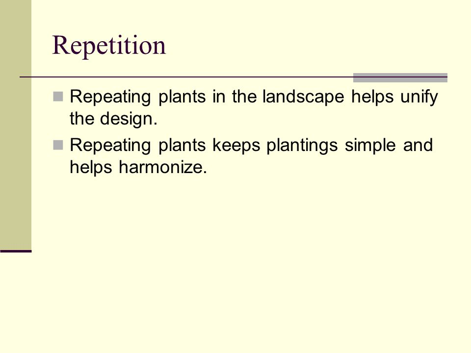 Repetition Repeating plants in the landscape helps unify the design.