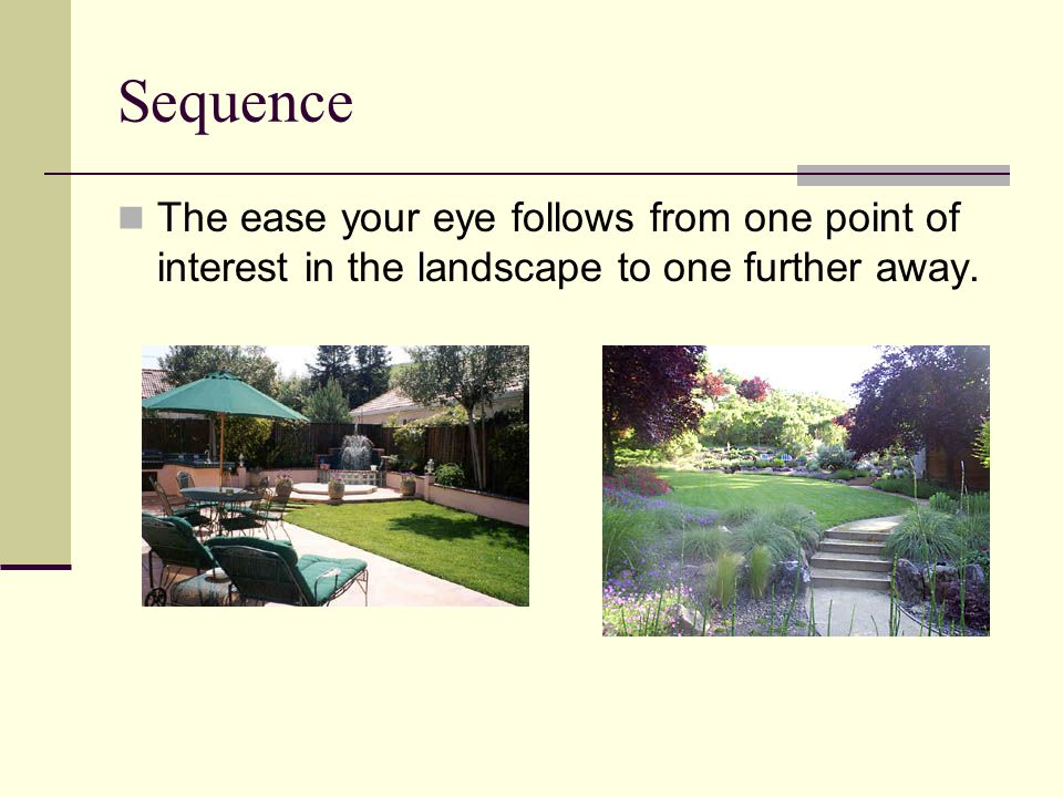 Sequence The ease your eye follows from one point of interest in the landscape to one further away.