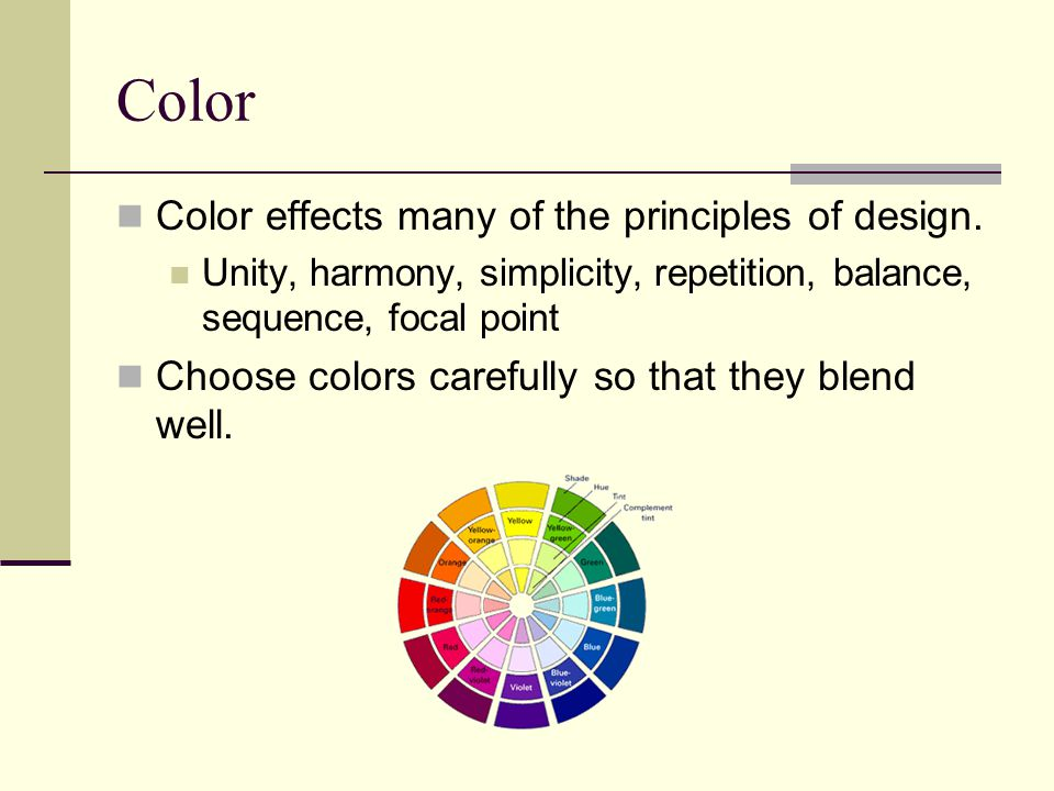 Color Color effects many of the principles of design.