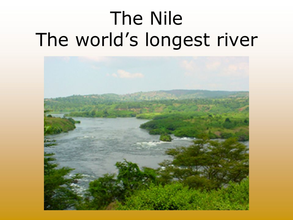 The Nile The world's longest river