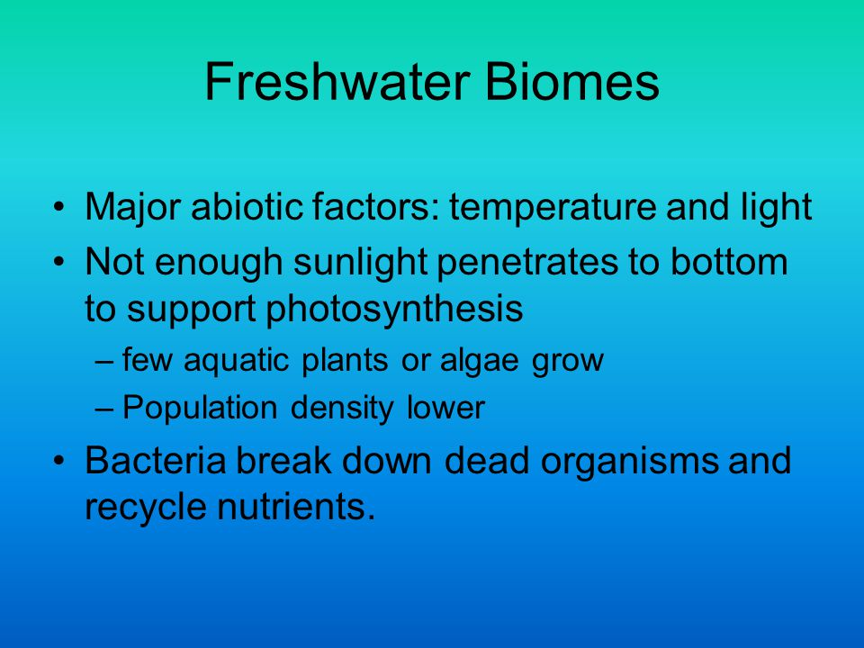 Freshwater Biomes Major abiotic factors: temperature and light