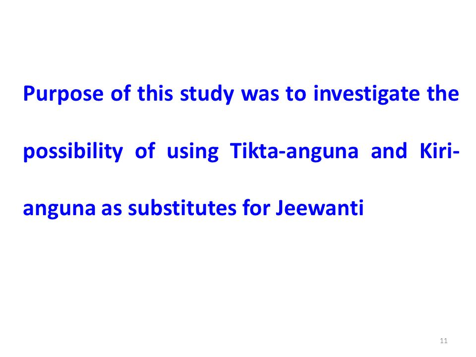 Purpose of this study was to investigate the possibility of using Tikta-anguna and Kiri-anguna as substitutes for Jeewanti