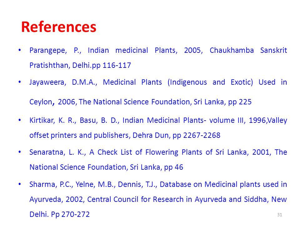 References Parangepe, P., Indian medicinal Plants, 2005, Chaukhamba Sanskrit Pratishthan, Delhi.pp 116-117.