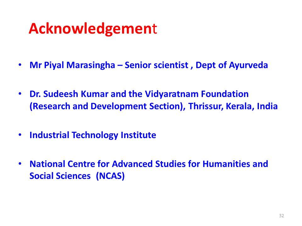 Acknowledgement Mr Piyal Marasingha – Senior scientist , Dept of Ayurveda.