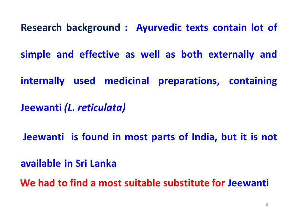 Research background : Ayurvedic texts contain lot of simple and effective as well as both externally and internally used medicinal preparations, containing Jeewanti (L.