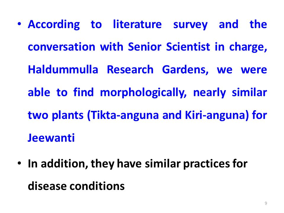 According to literature survey and the conversation with Senior Scientist in charge, Haldummulla Research Gardens, we were able to find morphologically, nearly similar two plants (Tikta-anguna and Kiri-anguna) for Jeewanti
