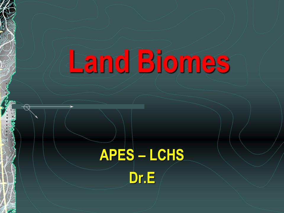 Land Biomes APES – LCHS Dr.E