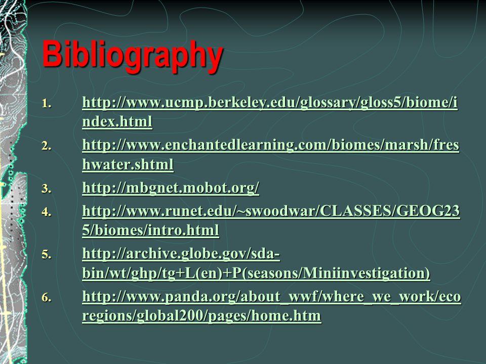 Bibliography http://www.ucmp.berkeley.edu/glossary/gloss5/biome/index.html. http://www.enchantedlearning.com/biomes/marsh/freshwater.shtml