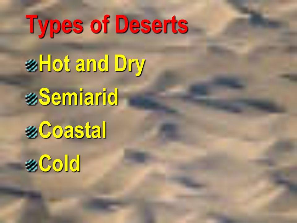 Types of Deserts Hot and Dry Semiarid Coastal Cold