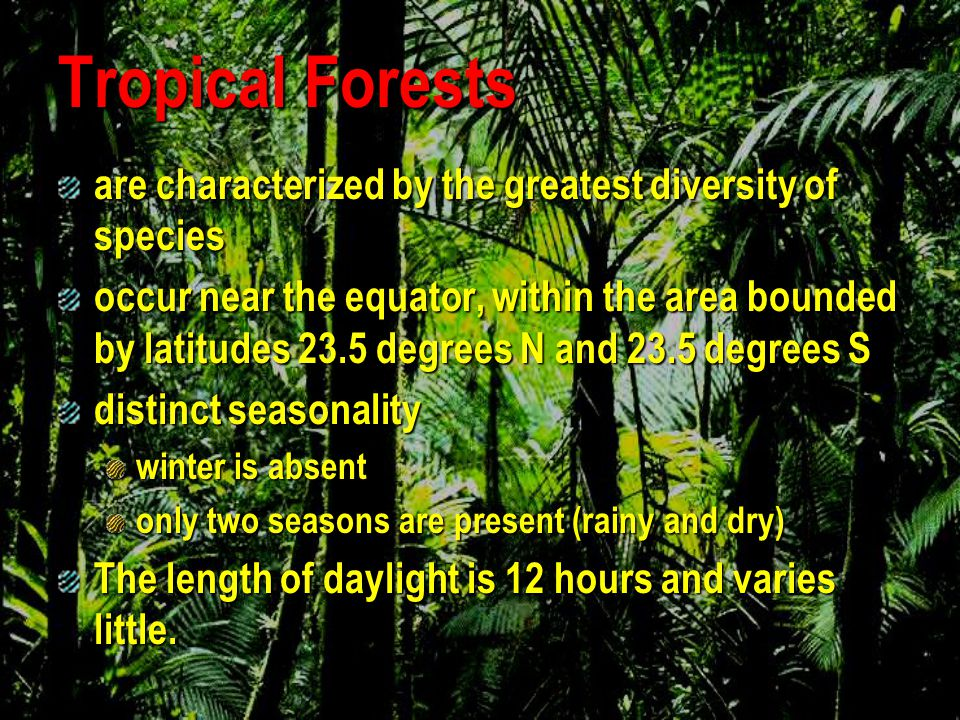 Tropical Forests are characterized by the greatest diversity of species.