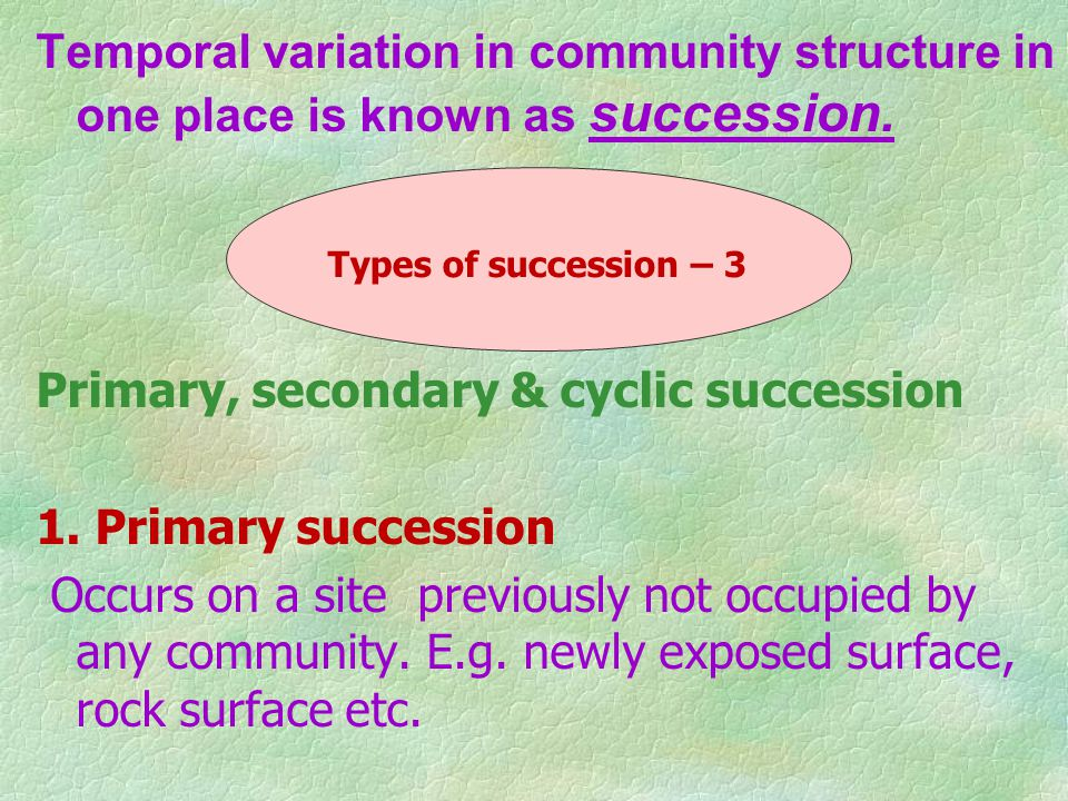 Primary, secondary & cyclic succession 1. Primary succession