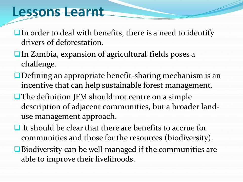 Lessons Learnt In order to deal with benefits, there is a need to identify drivers of deforestation.
