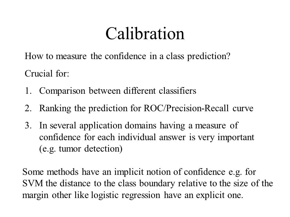 Calibration How to measure the confidence in a class prediction