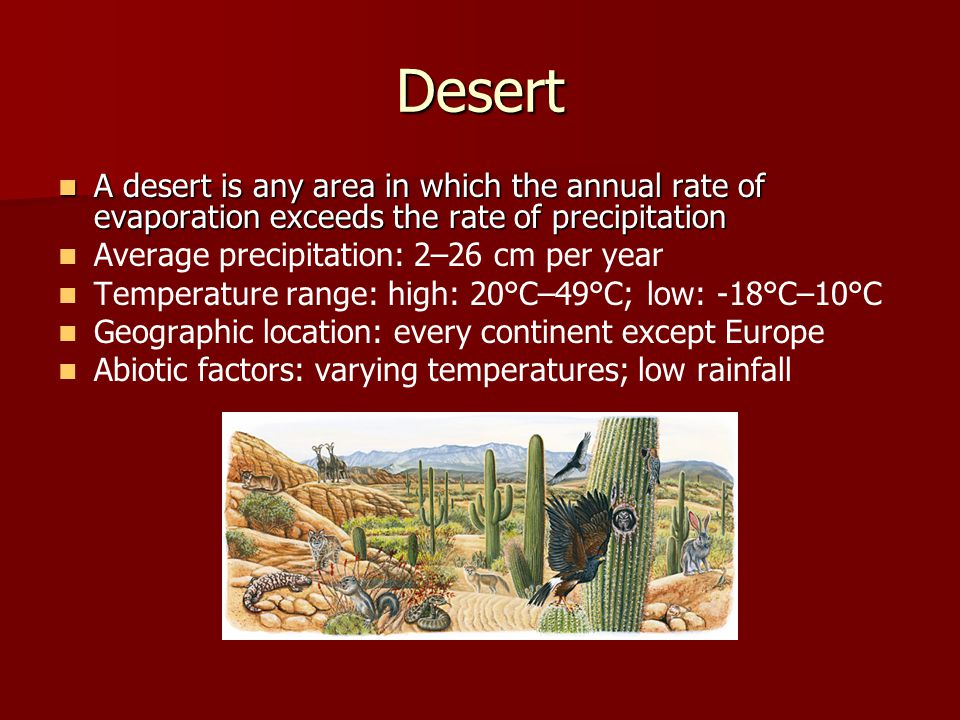Desert A desert is any area in which the annual rate of evaporation exceeds the rate of precipitation.