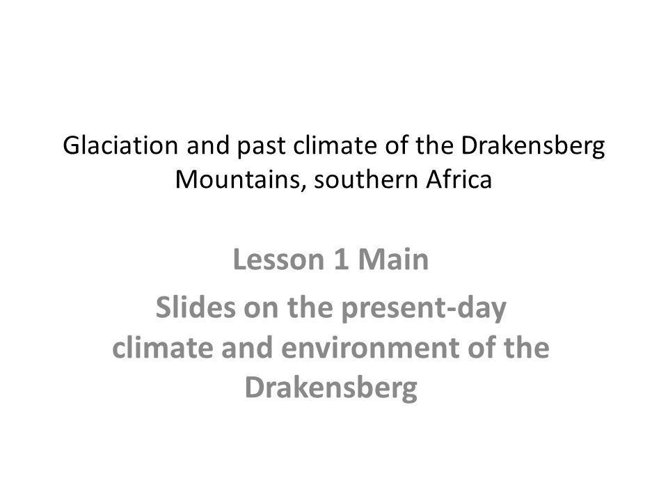 Slides on the present-day climate and environment of the Drakensberg