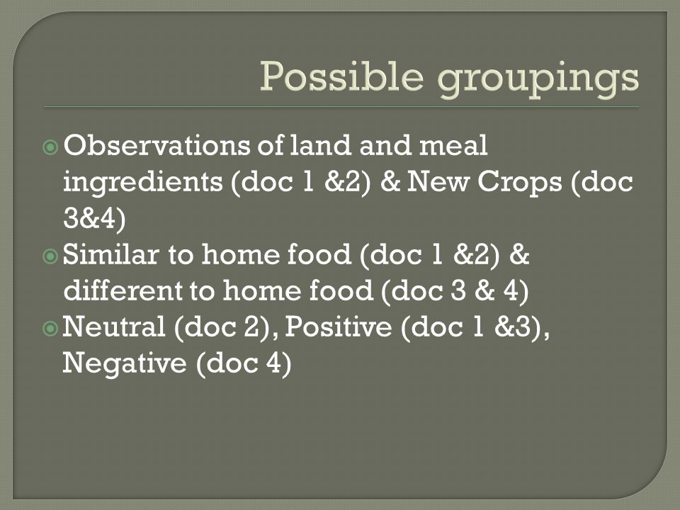Possible groupings Observations of land and meal ingredients (doc 1 &2) & New Crops (doc 3&4)