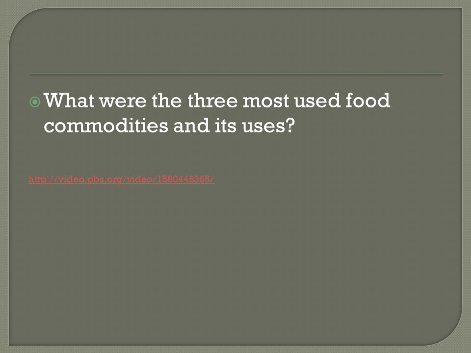 What were the three most used food commodities and its uses
