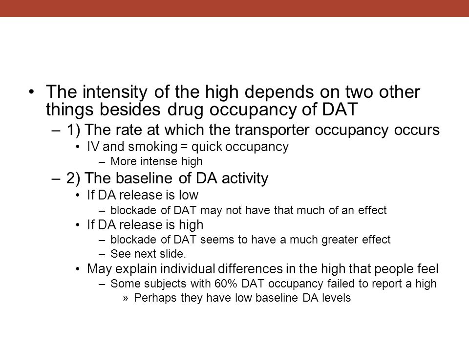 The intensity of the high depends on two other things besides drug occupancy of DAT