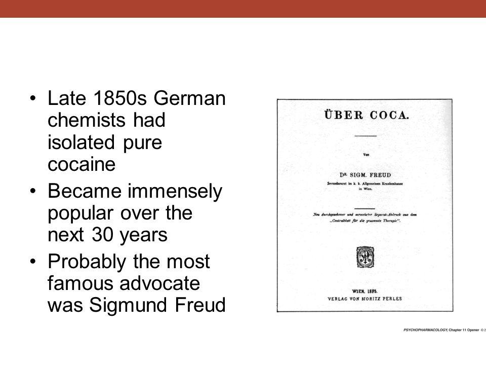 Late 1850s German chemists had isolated pure cocaine