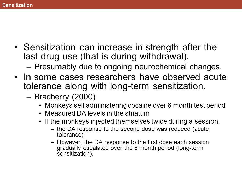 Sensitization Sensitization can increase in strength after the last drug use (that is during withdrawal).