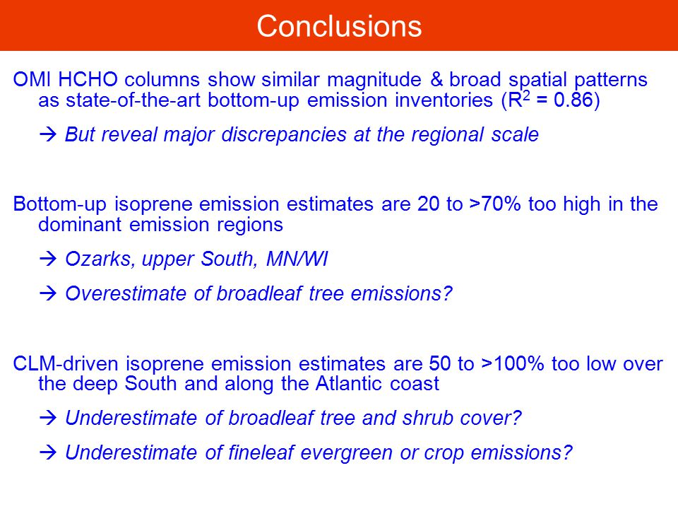 Conclusions OMI HCHO columns show similar magnitude & broad spatial patterns as state-of-the-art bottom-up emission inventories (R2 = 0.86)