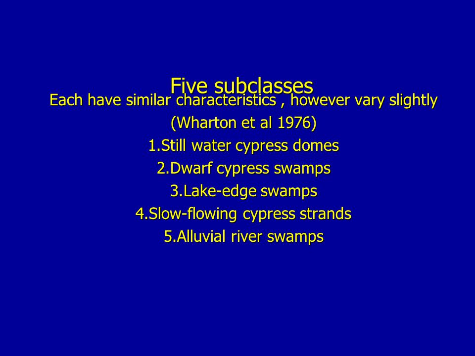 Five subclasses Each have similar characteristics , however vary slightly. (Wharton et al 1976) 1.Still water cypress domes.