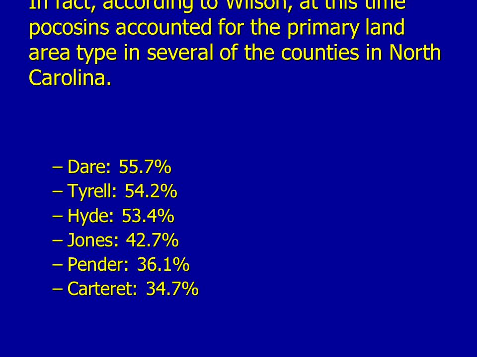 In fact, according to Wilson, at this time pocosins accounted for the primary land area type in several of the counties in North Carolina.