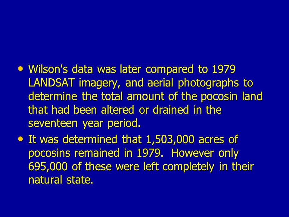 Wilson s data was later compared to 1979 LANDSAT imagery, and aerial photographs to determine the total amount of the pocosin land that had been altered or drained in the seventeen year period.