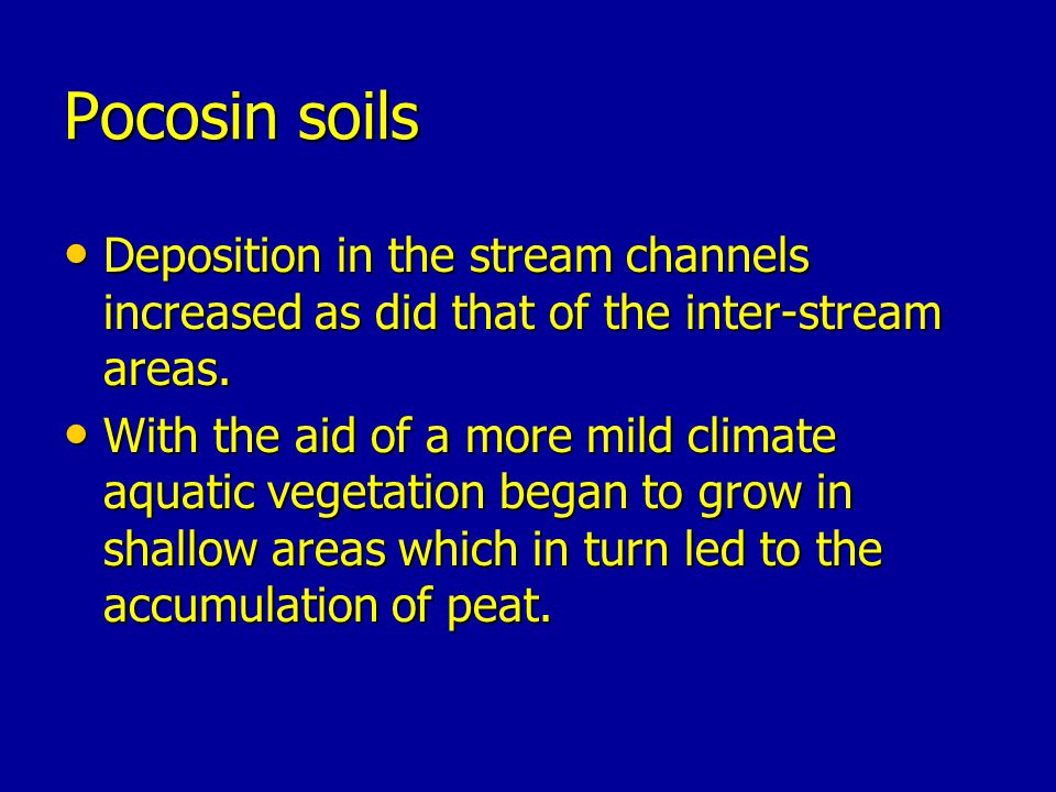 Pocosin soils Deposition in the stream channels increased as did that of the inter-stream areas.