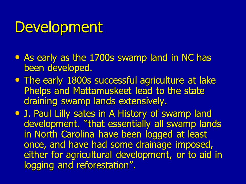 Development As early as the 1700s swamp land in NC has been developed.